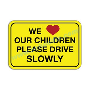 We Love Our Children Please Drive Slowly Aluminum Sign M797 M798