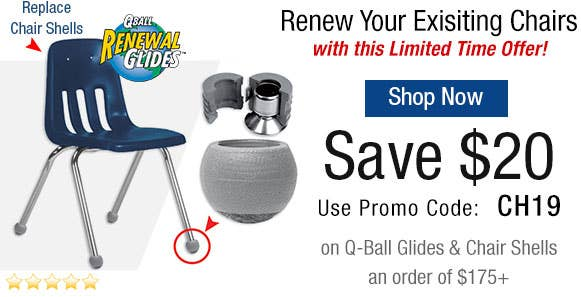 SAVE $20 when you Renew Classroom Chairs with Chair Shells & Q-Ball Glides with a purchase of $175+